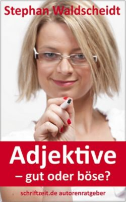 Adjektive - gut oder böse? Schreibratgeber, Stilratgeber