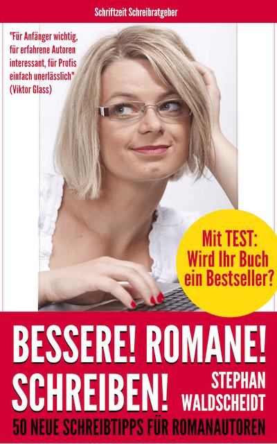 Buch schreiben Tipps und Anleitung: Bessere! Romane! Schreiben!