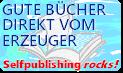 Gute Bücher direkt vom Erzeuger -- Selfpublishing rocks! -- Eine Initiative der Selbstverleger & Indie-Autoren