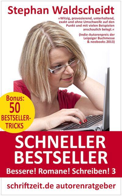 Schneller Bestseller. Ein Schreibratgeber aus der Reihe Bessere! Romane! Schreiben!. Bücher zum kreativen Schreiben.