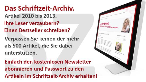 Schriftzeit-Archiv. Jetzt Newsletter abonnieren und Passwort zu 500 Artikeln auf schriftzeit.de erhalten. (Archiv Romane schreiben)